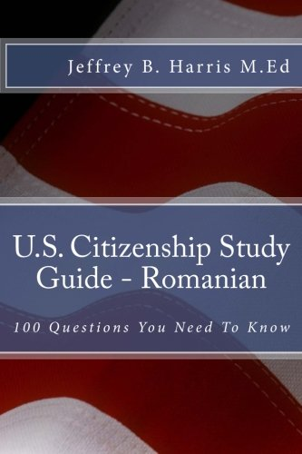 U.S. Citizenship Study Guide – Romanian: 100 Questions You Need To Know (Romanian Edition)