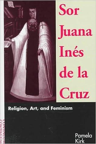 sor juana ines de la cruz religion art and feminism pamela sor juana ines de la cruz religion art and feminism pamela kirk 9780826410436 com books
