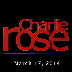 Charlie Rose: Tom Friedman, David Sanger, Hattie Morahan, and Dominic Rowan, March 17, 2014 Radio/TV Program