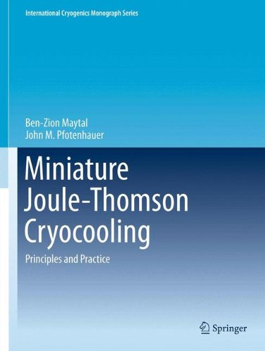 Miniature Joule-Thomson Cryocooling: Principles and Practice (International Cryogenics Monograph Series)