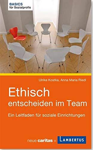 Ethisch entscheiden im Team: Ein Leitfaden für soziale Einrichtungen (Basics für Sozialprofis)