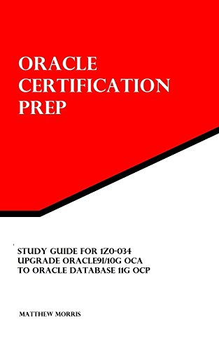 Download Study Guide for 1Z0-034: Upgrade Oracle9i/10g OCA to Oracle Database 11g OCP: Oracle Certification Prep Pdf
