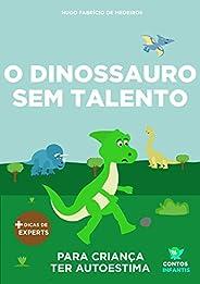 Livro infantil para o filho ter autoestima.: O Dinossauro Sem Talento: confiança, habilidade, educação. (Conto