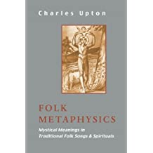 Folk Metaphysics: Mystical Meanings in Traditional Folk Songs & Spirituals