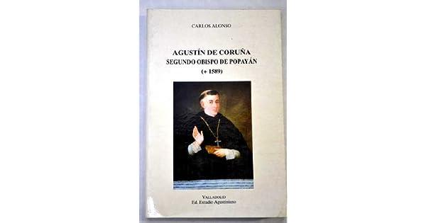 Amazon.com: Agustín de Coruña: Segundo obispo de Popayán, + ...