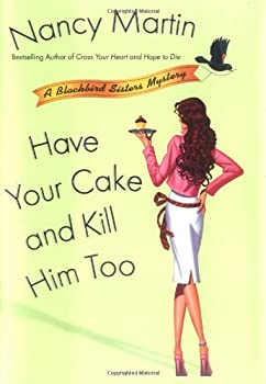 Have Your Cake and Kill Him Too (Blackbird Sisters Mystery, Book 5) 0451218930 Book Cover