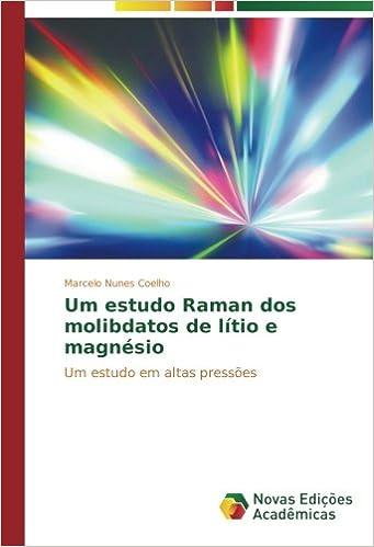 Um estudo Raman dos molibdatos de lítio e magnésio: Um estudo em altas pressões (Portuguese Edition) (Portuguese)