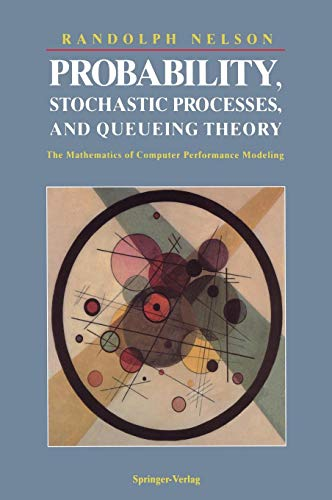 Probability, Stochastic Processes, and Queueing Theory: The Mathematics of Computer Performance Modeling