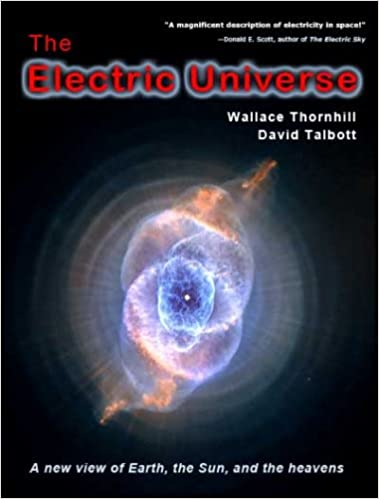 Electric Universe by Talbott, Thornhill