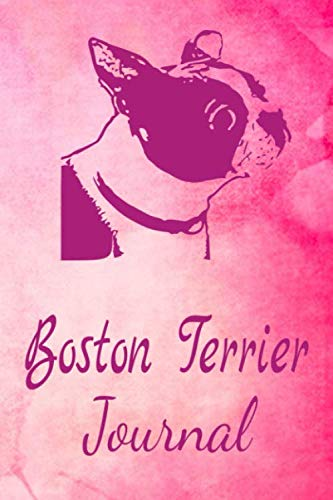 Boston Terrier Journal: Animal Lovers Gift. Pretty Lined Notebook & Diary For Writing And Note Taking For Your Special Day.(120 Blank Lined Pages - 6x9 Inches)