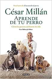 APRENDE DE TU PERRO: Cómo los perros cambiaron mi vida (Aguilar)