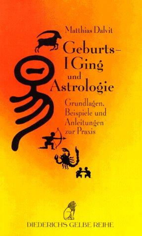 Geburts-I Ging und Astrologie: Grundlagen, Beispiele und Anleitung zur Praxis Taschenbuch – 1997 Matthias Dalvit Hugendubel 3424013765 MAK_9783424013764