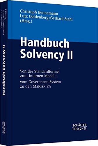 Handbuch Solvency II: Von der Standardformel zum Internen Modell, vom Governance-System zu den MaRisk VA