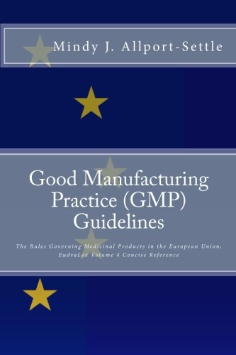 Good Manufacturing Practice (GMP) Guidelines: The Rules Governing Medicinal Products in the European Union, EudraLex Volume 4 Concise Reference