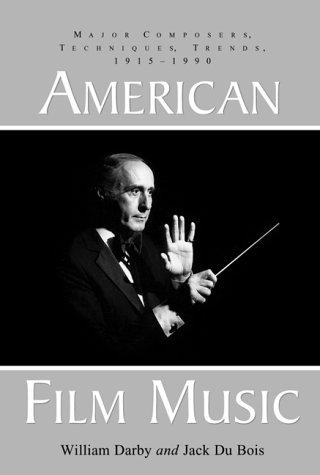 American Film Music: Major Composers, Techniques, Trends, 1915-1990 (McFarland Classics)