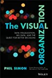 The Visual Organization: Data Visualization, Big Data, and the Quest for Better Decisions (Wiley and SAS Business Series…