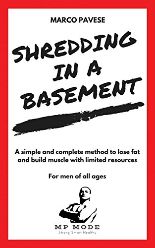 shredding-in-a-basement-a-simple-and-complete-method-to-lose-fat-and-build-muscle-with-limited-resou