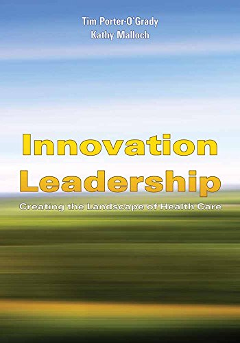 Innovation Leadership: Creating the Landscape of Healthcare (Porter-O'Grady, Innovation Leadership)