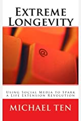 Extreme Longevity (First Edition): Using Social Media to Spark a Life Extension Revolution Paperback
