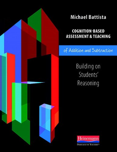 Cognition-Based Assessment & Teaching of Addition and Subtraction: Building on Students' Reasoning (Cognition-based Assessment and Teaching)