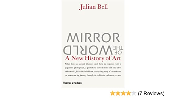 Mirror of the world a new history of art julian bell mirror of the world a new history of art julian bell 9780500238370 amazon books reheart Image collections