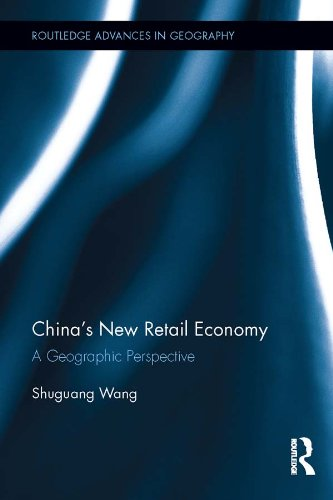 Download China's New Retail Economy: A Geographic Perspective (Routledge Advances in Geography) Pdf