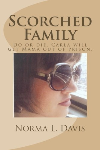 Scorched Family: Do or die, Carla will get Mama out of prison. pdf