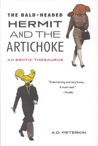 The Bald-Headed Hermit & The Artichoke: An Erotic Thesaurus Paperback – July 1, 2002 A.D. Peterkin Arsenal Pulp Press 155152063X GENERAL