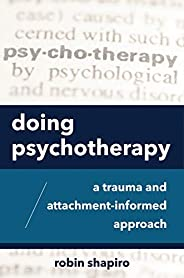 Doing Psychotherapy: A Trauma and Attachment-Informed Approach (English Edition)