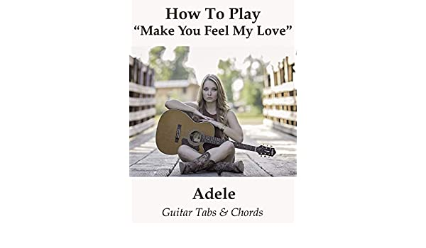 to make you feel my love chords