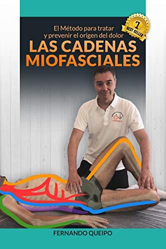 Las Cadenas Miofasciales: El Método para tratar y prevenir el origen del dolor