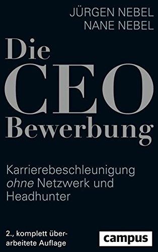Die CEO-Bewerbung: Karrierebeschleunigung ohne Netzwerk und Headhunter Broschiert – 9. März 2017 Jürgen Nebel Nane Nebel Campus Verlag 3593507072