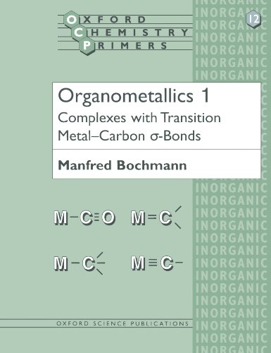 Organometallics 1: Complexes with Transition Metal-Carbon *s-bonds (Oxford Chemistry Primers) (Vol 1) (Compounds Transition Metal)