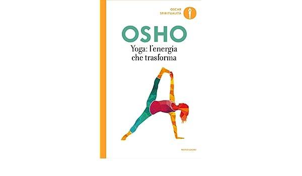 Yoga: lenergia che trasforma (Yoga: la via dell ...