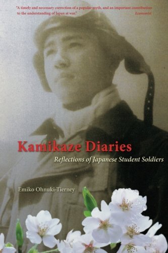 Kamikaze Diaries: Reflections of Japanese Student Soldiers by Emiko Ohnuki-Tierney (2007-04-15)