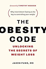 The Obesity Code: Unlocking the Secrets of Weight Loss (Why Intermittent Fasting Is the Key to Controlling You
