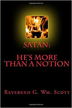 Book Satan: He's More Than A Notion by Rev G Wm Scott (2015-08-19)