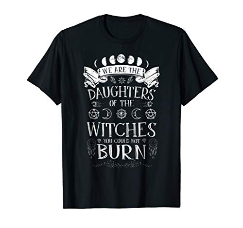 - We are the daughters of the witches you could not burn tee