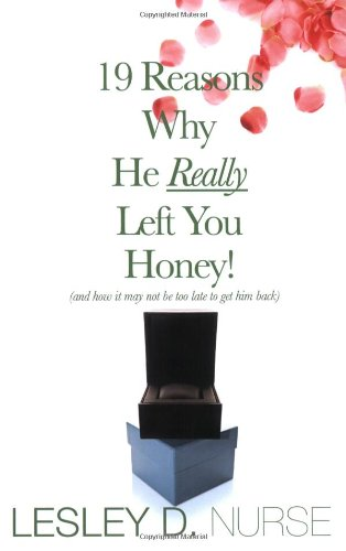 19 reasons why he really left you honey! (and how it may not be too late to get him back) pdf epub