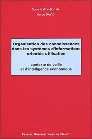 En ligne téléchargement gratuit Organisation des connaissances dans les systèmes d'information orientés utilisation : Contexte de veille et d'intelligence économique pdf