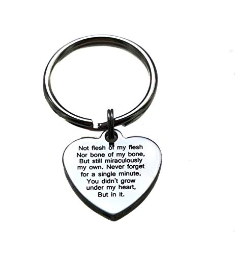 Stainless Steel Not Flesh of My Flesh Not Bone of My Bone, But Still Miraculously My Own. Never Forget, for A Single Minute, You Didn't Grown Under My Heart, But in It Keychain by Heart Projects