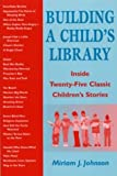 Building a Child's Library, Miriam J. Johnson, 0809142295