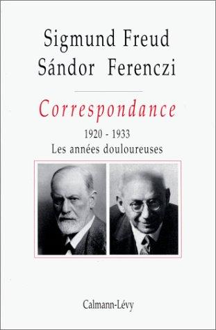 Correspondance Freud / Ferenczi Tome III - 1920-1923: Les années douloureuses (Psychologie, Psychanalyse, Pédagogie) (French Edition) by Docteur Sigmund Freud, Sandor Ferenczi