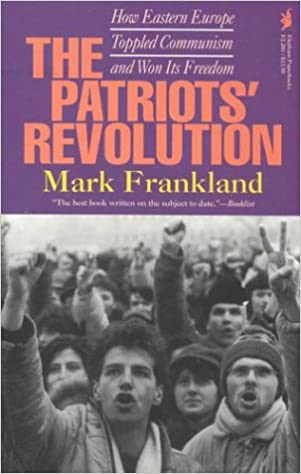Book The Patriots' Revolution: How Eastern Europe Toppled Communism and Won Its Freedom