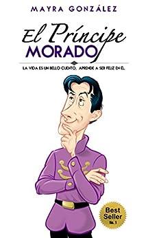 El Principe Morado: La vida es un bello cuento, aprende a ser feliz en él. (Estrepitosamente Feliz) de [González, Mayra]