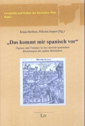 'Das kommt mir spanisch vor'. Eigenes und Fremdes in den deutsch-spanischen Beziehungen des späten Mittelalters