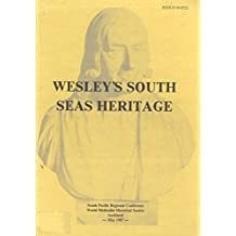 Wesley's South Seas Heritage: Report of the South Pacific Regional Conference of the World Methodist Historical Society, an Affiliate of the World Methodist Council, Held At Wesley College, Paerata, Auckland, New Zealand, 18 to 23 May, 1987