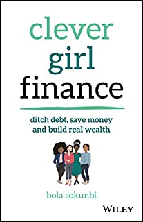 Book Cover: Clever Girl Finance: Ditch debt, save money and build real wealth