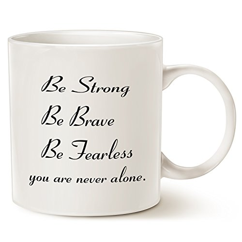 MAUAG Inspirational Quote Coffee Mug Christmas Gifts, Be Strong, Be Brave, Be Fearless, You Are Never Alone Best for Friend Cup White, 11 Oz