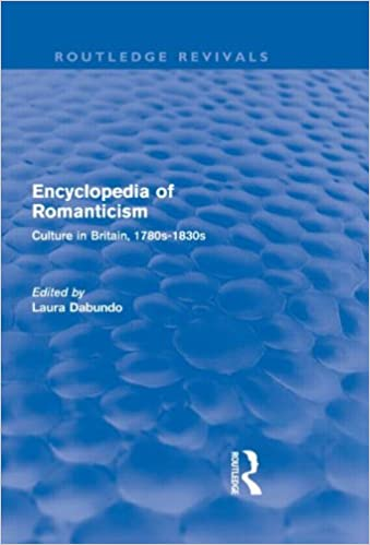 Encyclopedia of Romanticism (Routledge Revivals): Culture in Britain, 1780s-1830s: Volume 13
